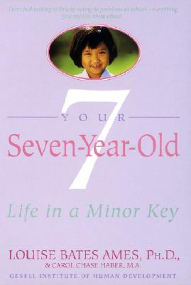 Your Seven-Year-Old: Life in A Minor Key - Ames, Louise Bates, and Haber, Carol Chase