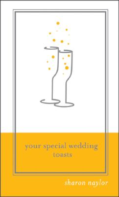 Your Special Wedding Toasts - Naylor, Sharon
