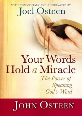 Your Words Hold a Miracle: The Power of Speaking God's Word - Osteen, John, and Osteen, Joel (Foreword by)