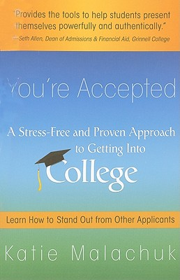 You're Accepted: A Stress-Free and Proven Approach to Getting Into College - Malachuk, Katie