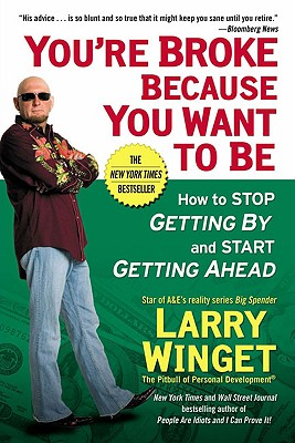 You're Broke Because You Want to Be: How to Stop Getting by and Start Getting Ahead - Winget, Larry