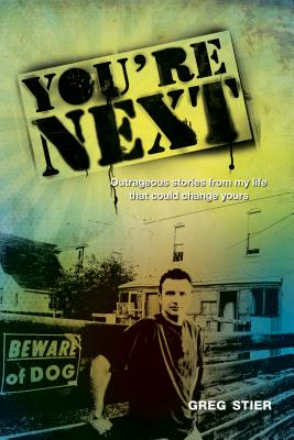 You're Next!: Outrageous Stories from My Life That Could Change Yours - Stier, Greg
