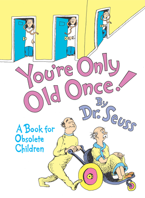 You're Only Old Once!: A Book for Obsolete Children - Dr Seuss
