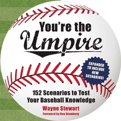 You're the Umpire: 152 Scenarios to Test Your Baseball Knowledge - Stewart, Wayne, and Blomberg, Ron (Foreword by)