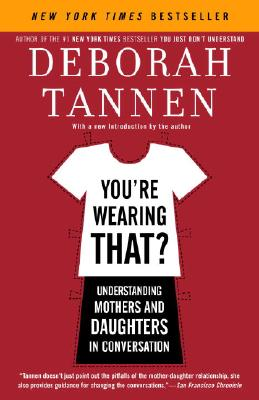 You're Wearing That?: Understanding Mothers and Daughters in Conversation - Tannen, Deborah, PhD