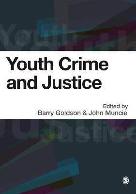 Youth Crime and Justice: Critical Issues - Goldson, Barry, Professor (Editor), and Muncie, John, Professor (Editor)