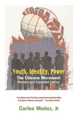 Youth, Identity, Power: The Chicano Movement - Munoz, Carlos
