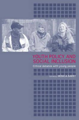 Youth Policy and Social Inclusion: Critical Debates with Young People - Barry, Monica (Editor)