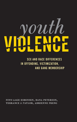 Youth Violence: Sex and Race Differences in Offending, Victimization, and Gang Membership - Esbensen, Finn-Aage