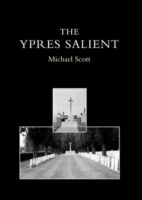 Ypres Salient. a Guide to the Cemeteries and Memorials of the Salient - Michael Scott, Scott