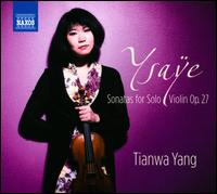 Ysaÿe: Sonatas for Solo Violin - Tianwa Yang (violin)