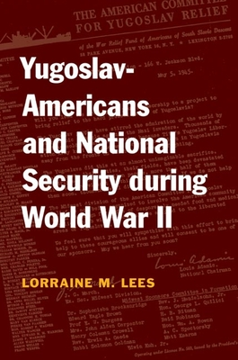 Yugoslav-Americans and National Security During World War II - Lees, Lorraine