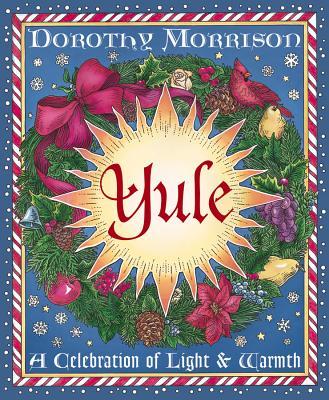 Yule: A Celebration of Light & Warmth - Morrison, Dorothy