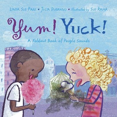 Yum! Yuck!: A Foldout Book of People Sounds - Park, Linda Sue, and Durango, Julia, and Rama, Sue (Illustrator)