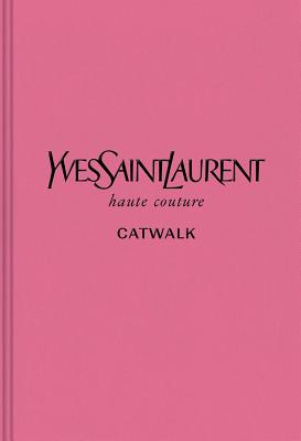 Yves Saint Laurent: The Complete Haute Couture Collections, 1962-2002 - Menkes, Suzy (Introduction by), and Flaviano, Olivier (Contributions by), and Samuel, Aurelie (Contributions by)