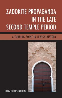 Zadokite Propaganda in the Late Second Temple Period: A Turning Point in Jewish History - Kim, Heerak Christian
