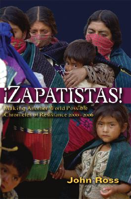 Zapatistas!: Making Another World Possible - Chronicles of Resistance 2000-2006 - Ross, John, Sir