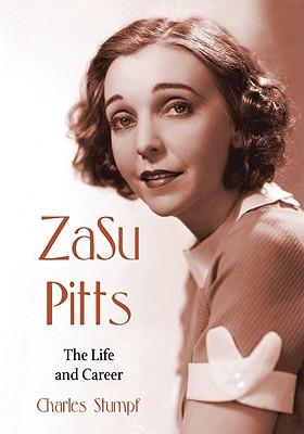 ZaSu Pitts: The Life and Career - Stumpf, Charles