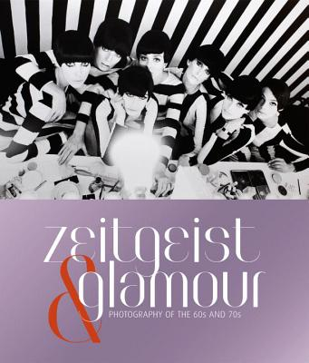 Zeitgeist & Glamour: Photography of the 60s and 70s - Erni, Nicola (Editor), and Giloy-Hirtz, Petra, and Stehmann, Ira