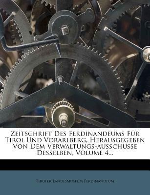 Zeitschrift Des Ferdinandeums Fur Tirol Und Vorarlberg, Herausgegeben Von Dem Verwaltungs-Ausschusse Desselben... - Ferdinandeum, Tiroler Landesmuseum