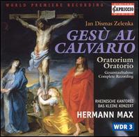 Zelenka: Gesù al Calvario - Das kleine Konzert; David Cordier (alto); Ingrid Schmithusen (soprano); Kai Wessel (alto); Lena Susanne Norin (contralto);...