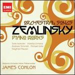 Zemlinsky: Orchestral Songs; Piano Works