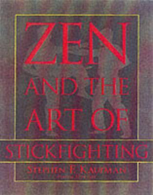Zen and the Art of Stickfighting - Kaufman, Stephen F, and Kaufman, Steve
