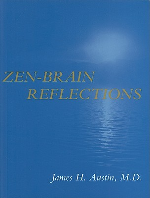 Zen-Brain Reflections: Reviewing Recent Developments in Meditation and States of Consciousness - Austin, James H, MD