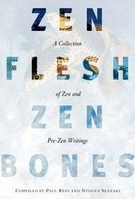 Zen Flesh, Zen Bones - Reps, Paul (Translated by), and Senzaki, Nyogen (Translated by)