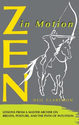 Zen in Motion: Lessons from a Master Archer on Breath, Posture, and the Path of Intuition - Claremon, Neil