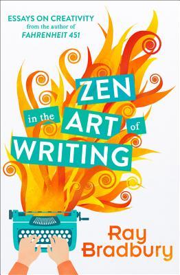 Zen in the Art of Writing - Bradbury, Ray