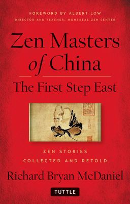 Zen Masters of China: The First Step East - McDaniel, Richard Bryan, and Low, Albert (Foreword by)