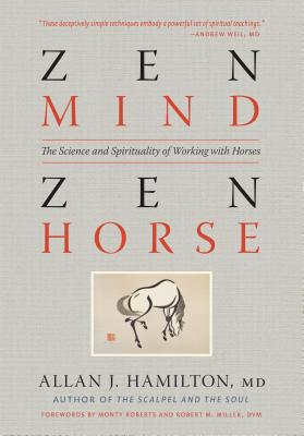 Zen Mind, Zen Horse: The Science and Spirituality of Working with Horses - Hamilton, Allan J, M.D., and Roberts, Monty (Foreword by), and Miller, Robert M (Foreword by)