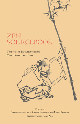Zen Sourcebook: Traditional Readings from China, Korea, and Japan - Addiss, Stephen, Professor, Ph.D. (Editor), and Lombardo, Stanley (Editor), and Roitman, Judith (Editor)