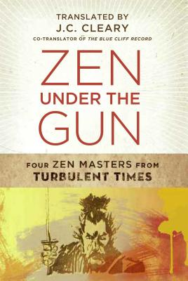Zen Under the Gun: Four Zen Masters from Turbulent Times - Cleary, J C (Translated by)
