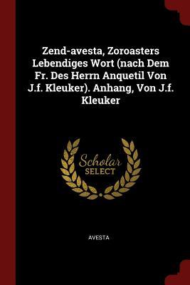 Zend-Avesta, Zoroasters Lebendiges Wort (Nach Dem Fr. Des Herrn Anquetil Von J.F. Kleuker). Anhang, Von J.F. Kleuker - Avesta (Creator)