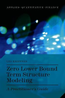 Zero Lower Bound Term Structure Modeling: A Practitioner's Guide - Krippner, L