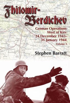 Zhitomir-Berdichev: v. 1: German Operations West of Kiev 24 December 1943 - 31 January 1944 - Barratt, Stephen
