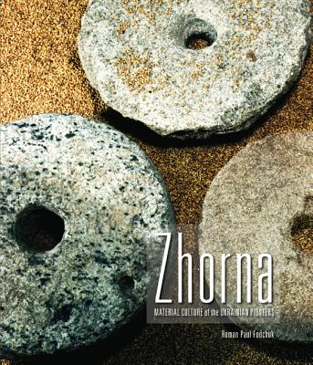 Zhorna: Material Culture of the Ukrainian Pioneers - Fodchuk, Roman