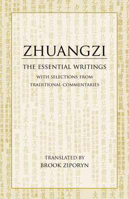 Zhuangzi: The Essential Writings with Selections from Traditional Commentaries - Zhuangzi, and Ziporyn, Brook (Translated by)