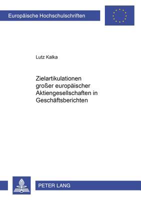 Zielartikulationen Groer Europaeischer Aktiengesellschaften in Geschaeftsberichten - Kalka, Lutz