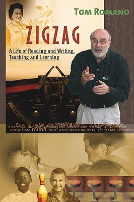 Zigzag: A Life of Reading and Writing, Teaching and Learning - Romano, Tom