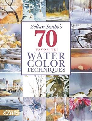 Zoltan Szabo's 70 Favorite Watercolor Techniques - Szabo, Zoltan