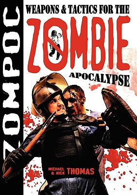 Zompoc: Weapons & Tactics for the Zombie Apocalypse - Thomas, Michael G, and Thomas, Nick S