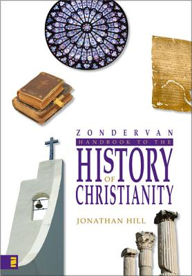 Zondervan Handbook to the History of Christianity - Hill, Jonathan
