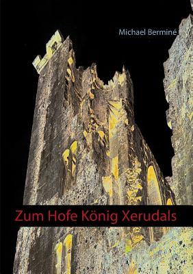 Zum Hofe Konig Xerudals - Bermine, Michael
