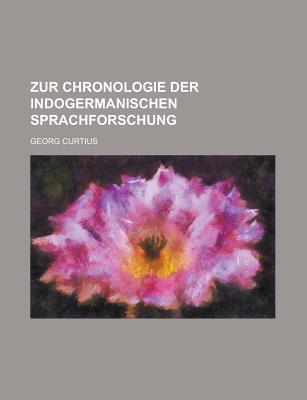 Zur Chronologie Der Indogermanischen Sprachforschung - Curtius, Georg