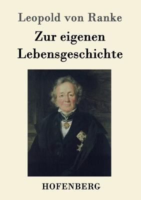 Zur Eigenen Lebensgeschichte - Ranke, Leopold Von