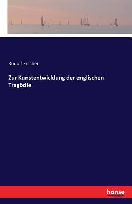 Zur Kunstentwicklung Der Englischen Tragodie - Fischer, Rudolf