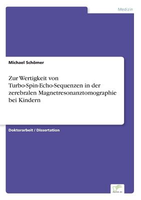 Zur Wertigkeit Von Turbo-Spin-Echo-Sequenzen in Der Zerebralen Magnetresonanztomographie Bei Kindern - Schomer, Michael